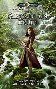 The Arcadian Druid (Tales of the Feisty Druid, #1; Kurtherian Gambit Universe: Age of Magic)