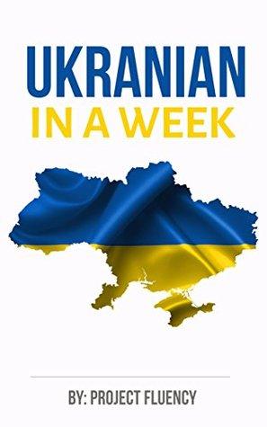 Ukrainian: Learn Ukrainian in a Week! Start Speaking Basic Ukrainian in Less Than 24 Hours: The Ultimate Crash Course for Ukrainian language Beginners (Ukrainian, Learn Ukrainian, Ukrainian Language)
