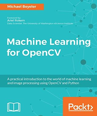 Machine Learning for OpenCV: Intelligent image processing