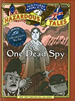 Nathan Hale's Hazardous Tales: One Dead Spy (Nathan Hale's Hazardous Tales, #1)
