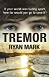 Tremor: If your world was falling apart, how far would you go to save it? (The Tremor Cycle Book 1)