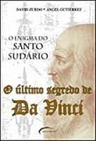 O Último Segredo de da Vinci. O Enigma do Santo Sudário