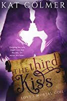 The Third Kiss (Love's Mortal Coil, #1)
