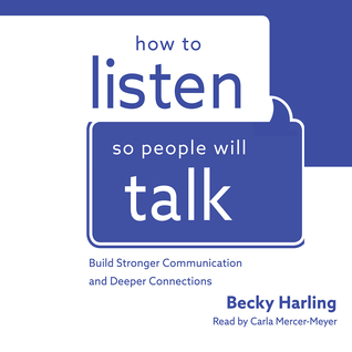 How to Listen So People Will Talk by Becky Harling