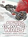 Star Wars: The Last Jedi: Incredible Cross-Sections (Journey to Star Wars - The Last Jedi)