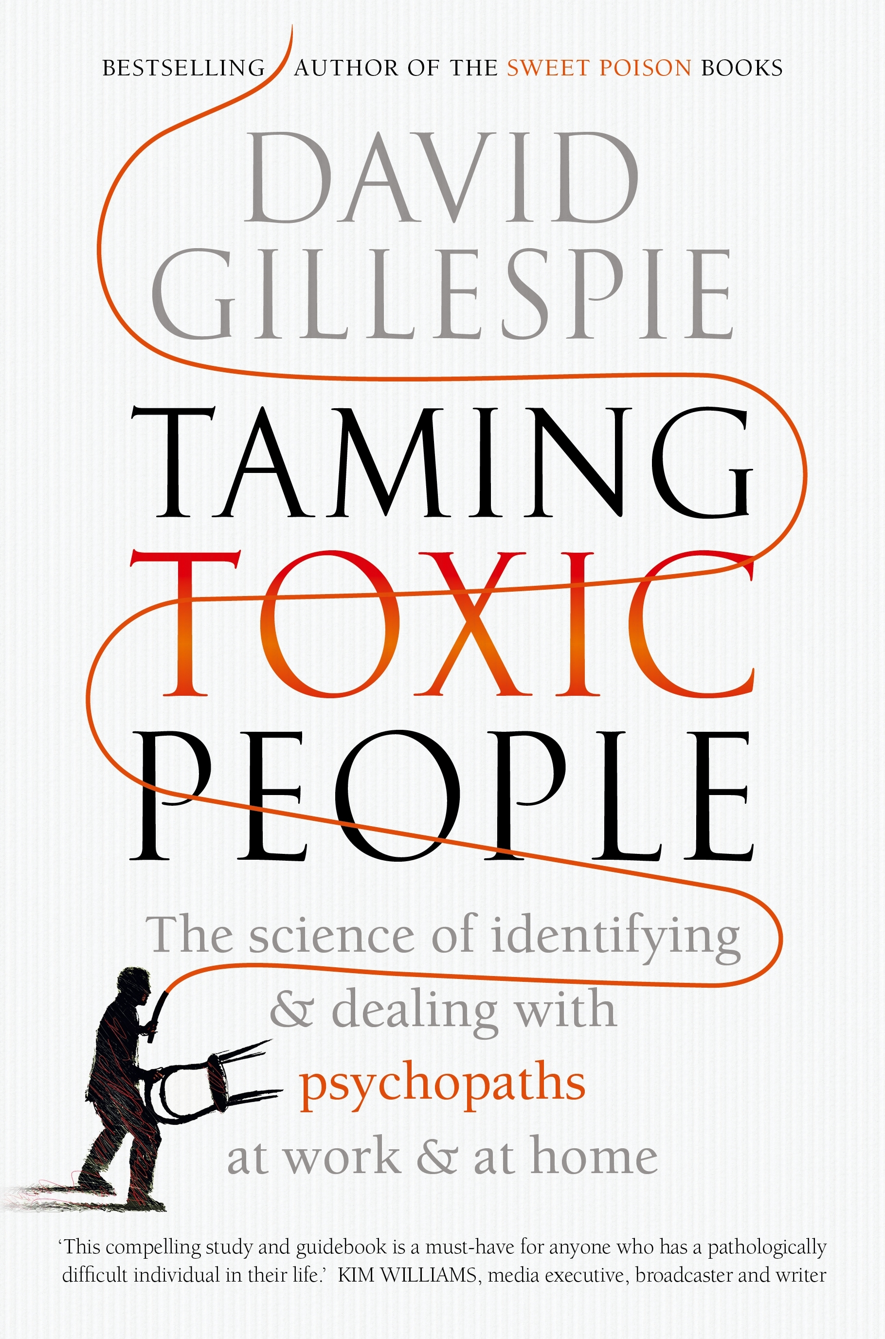 Taming Toxic People The Science of Identifying and Dealing with Psychopaths at Work