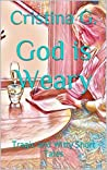 God is Weary by Cristina G.