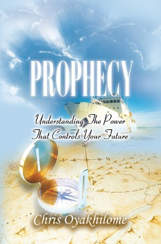 Prophecy: Understanding The Power That Controls Your Future  by  Chris Oyakhilome