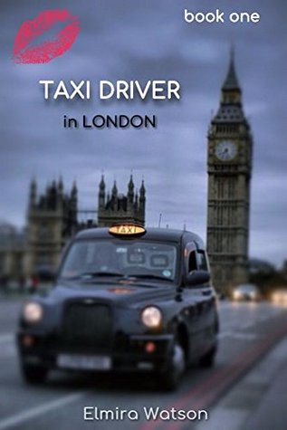Taxi Driver in London: Adult Short Story with Explicit Sex to Read in Bed - book one Elmira Watson
