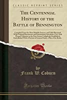 The Centennial History of the Battle of Bennington: Compiled from the Most Reliable Sources, and Fully Illustrated with Original Documents and Entertaining Anecdotes; Col., Seth Warner's Identity in the First Action Completely Established; Embellished Wit