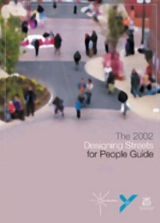 Designing Streets for People: Ideas and Recommendations on How to Transform Our Streets into Places... for People, for Business, for Pleasure, for Shopping, for Talking, for Movement, ...for Life