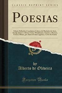 Poesias: Edi��o Definitiva Com Ju�zos Cr�ticos de Machado de Assis, Araripe J�nior E Afonso Celso; Meridionaes, Sonetos E Poemas, Versos E Rimas, Por Amor de Uma Lagrima, E Livro de Emma