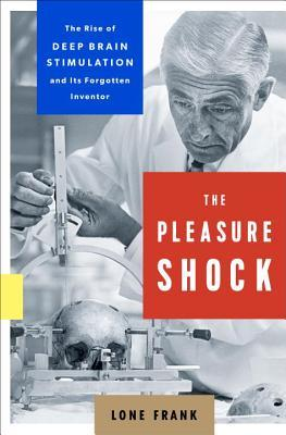 The Pleasure Shock The Rise of Deep Brain Stimulation and Its Forgotten Inventor