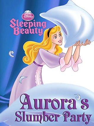 Sleeping Beauty: Aurora's Slumber Party (Disney Short Story eBook)