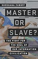 Master or Slave? The Fight for the Soul of Our Information Civilization