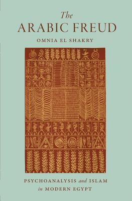 The Arabic Freud  Psychoanalysis and Islam in Modern Egypt