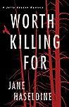 Worth Killing For (Julia Gooden Mystery, #3)