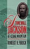 Stonewall Jackson at Cedar Mountain by Robert K. Krick