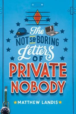 The Not So Boring Letters of Private Nobody by Matthew Landis