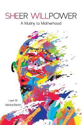 Sheer Willpower A Mutiny to Motherhood