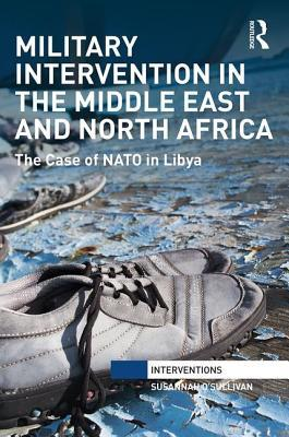 Military Intervention in the Middle East and North Africa The Case of NATO in Libya
