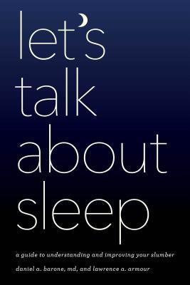 Let's Talk about Sleep A Guide to Understanding and Improving Your Slumber