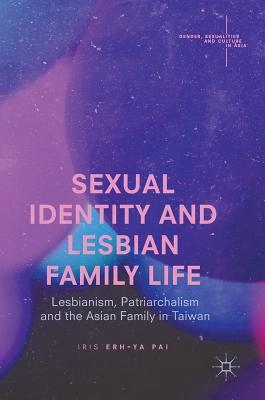 Sexual Identity and Lesbian Family Life Lesbianism, Patriarchalism and the Asian Family in Taiwan