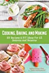 Cooking, Baking, and Making: 100 Recipes & DIY Ideas for All Seasons and Reasons