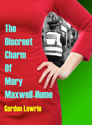 The Discreet Charm Of Mary Maxwell-Hume by Gordon Lawrie