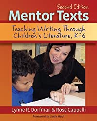 Mentor Texts, 2nd edition: Teaching Writing Through Children's Literature, K-6