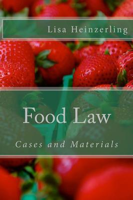 Food Law: Cases and Materials Lisa Heinzerling