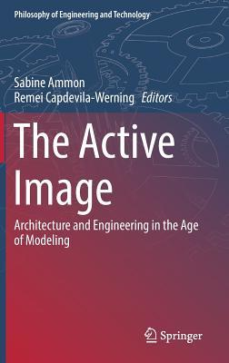 The Active Image Architecture and Engineering in the Age of Modeling