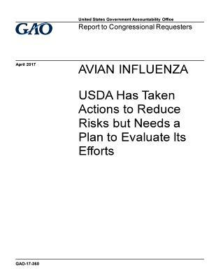 Avian Influenza, USDA Has Taken Actions to Reduce Risks But Needs a Plan to Evaluate Its Efforts: Report to Congressional Requesters.