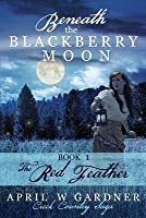 Beneath the Blackberry Moon: The Red Feather (Creek Country Saga #1)