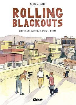 Rolling Blackouts: Dépêches de Turquie, de Syrie et dIrak  by  Sarah Glidden