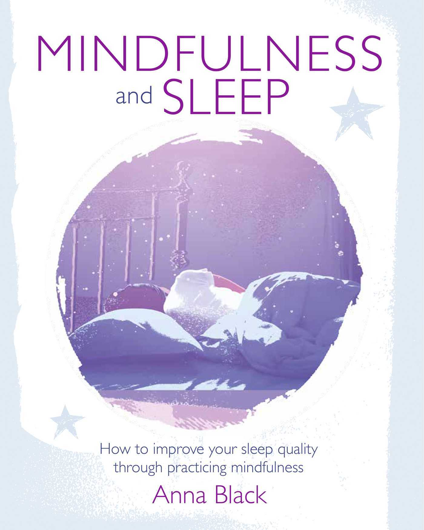 Mindfulness and Sleep  How to improve your sleep quality through practicing mindfulness (6 Dec 2018, CICO Books)