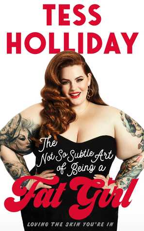 The Not So Subtle Art of Being a Fat Girl by Tess Holliday
