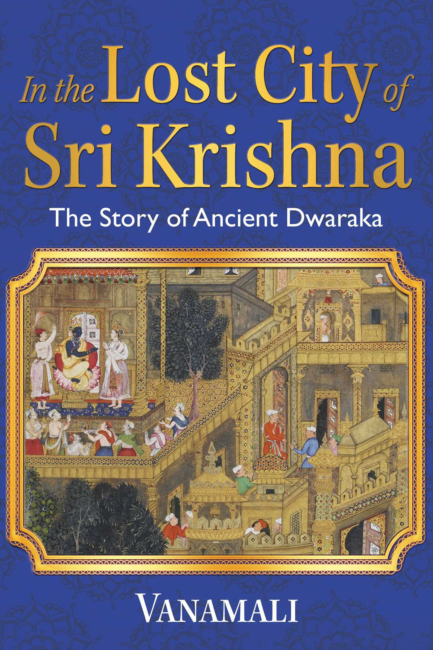 In the Lost City of Sri Krishna The Story of Ancient Dwaraka