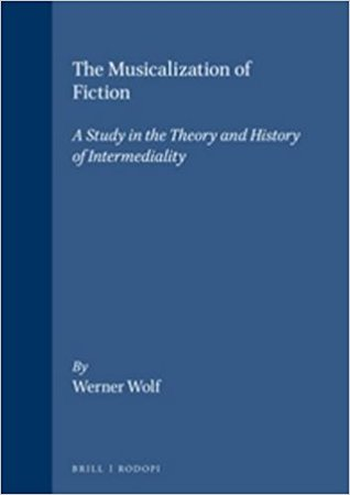 The Musicalization of Fiction: A Study in The Theory and History of Intermediality