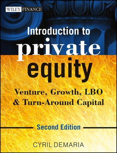 Introduction to Private Equity Venture- Growth- LBO and Turn-Around Capital2nd edition