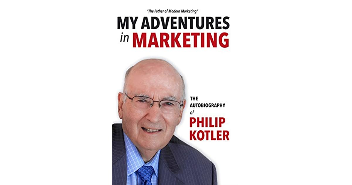 My adventures in marketing the autobiography of philip kotler by my adventures in marketing the autobiography of philip kotler by philip kotler fandeluxe Choice Image