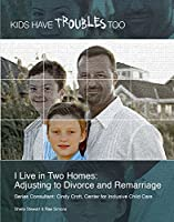 I Live in Two Homes: Adjusting to Divorce and Remarriage (Kids Have Troubles Too)