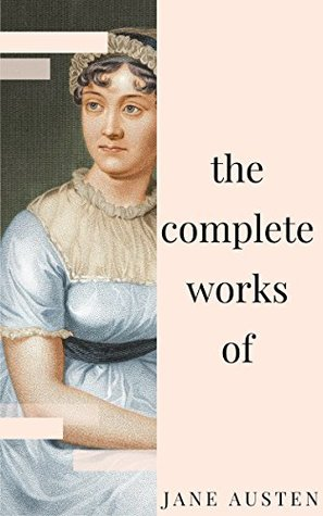 Jane Austen - Complete Works: All novels, short stories, letters and poems (NTMC Classics)