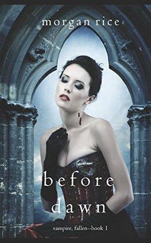 Before Dawn (Vampire, Fallen, #1) by Morgan Rice