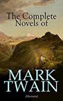 The Complete Novels of Mark Twain (Illustrated): 12 American Classics & Author's Biography: The Adventures of Tom Sawyer & Huckleberry Finn, A Horse's ... American Claimant, The Mysterious Stranger…