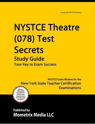 NYSTCE Theatre (078) Test Secrets Study Guide: NYSTCE Exam Review for the New York State Teacher Certification Examinations