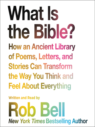 What Is the Bible?: How an Ancient Library of Poems, Letters, and