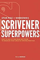 Scrivener Superpowers: How to Use Cutting-Edge Software to Energize Your Creative Writing Practice