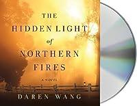 The Hidden Light of Northern Fires: A Novel