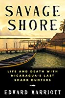 Savage Shore: Life and Death with Nicaragua's Last Shark Hunters